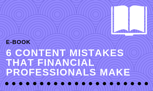 6 Content Marketing Mistakes that Financial Professionals Make