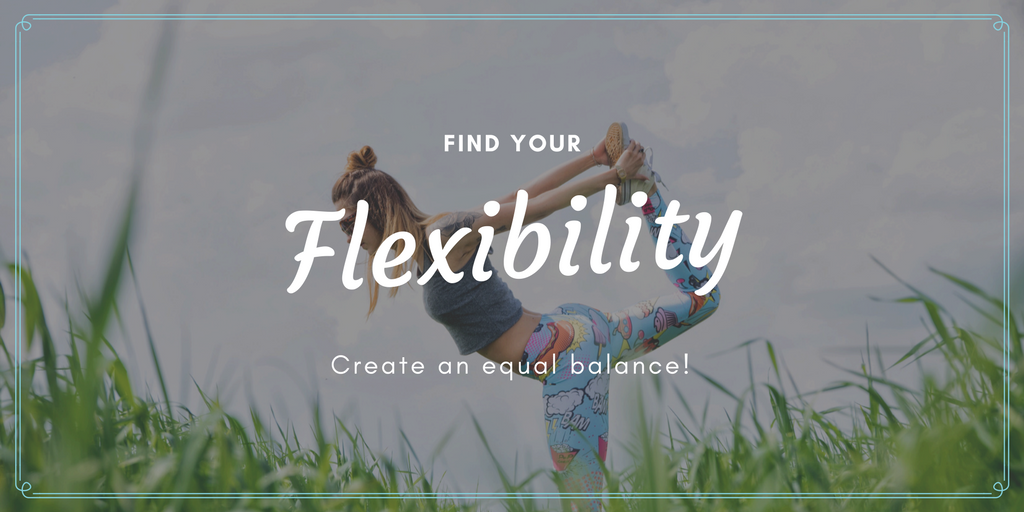 find your flexibility - create an equal balance