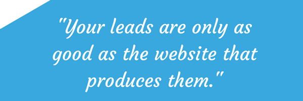 your leads are only as good as the website that produces them