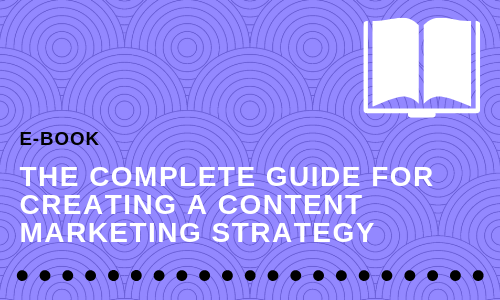 The Complete Guide for Creating a Content Marketing Strategy