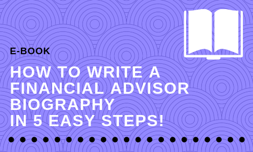 How to Write a Financial Advisor Biography in 5 Easy Steps!