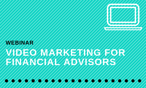 Video Marketing for Financial Advisors