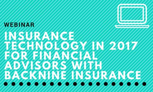 Webinar: Insurance Technology in 2017 for Financial Advisors with BackNine Insurance