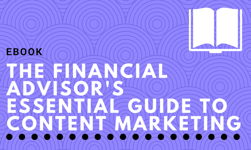 The Financial Advisor's Essential Guide to Content Marketing