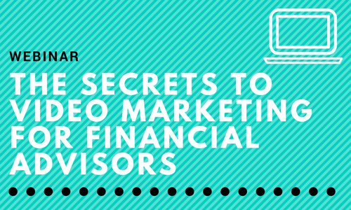 Webinar: The Secrets to Video Marketing for Financial Advisors