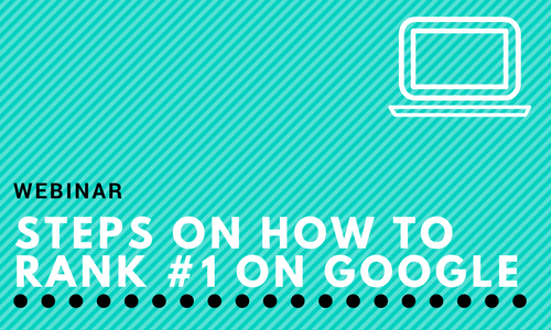 Webinar: Steps on How to Rank #1 on Google