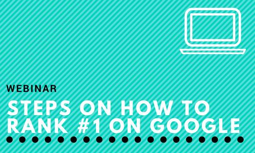 Webinar: Steps on How to Rank #1 on Google