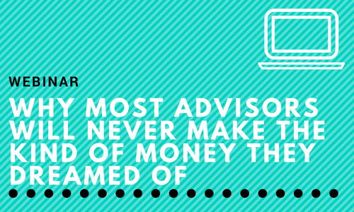 Why most advisors will never make the kind of money they dreamed off