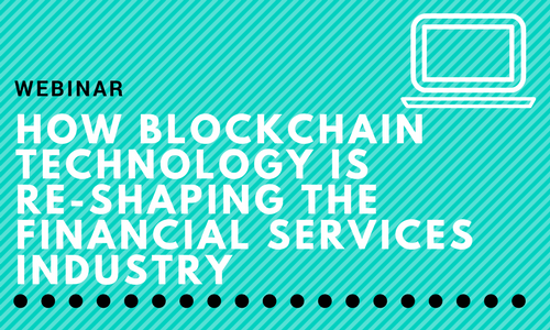 Advisors Ask: How Blockchain Technology is Re-Shaping the Financial Services Industry