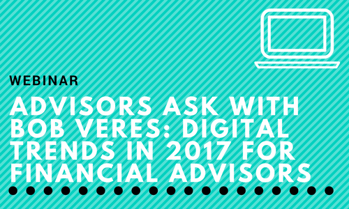 Advisors Ask: Digital Trends in 2017 for Financial Advisors with Bob Veres