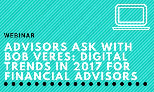 Advisors Ask: Digital Trends in 2017 for Financial Advisors with Bob Veres