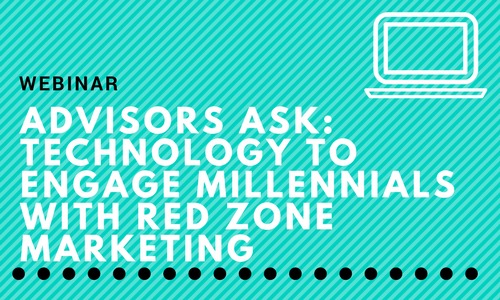 Advisors Ask: Technology to Engage Millennials with Red Zone Marketing