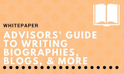 The Financial Advisors' Guide to Writing Biographies, Blogs, Ebooks, and Case Studies