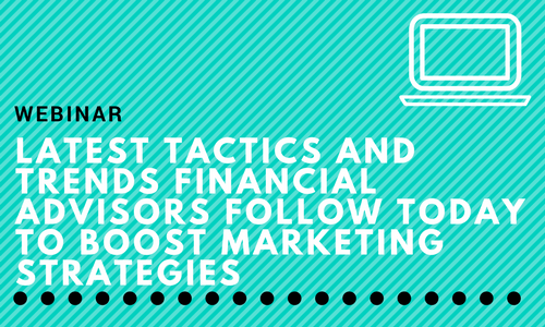 Advisors Ask: Latest Tactics and Trends Financial Advisors Follow Today To Boost Marketing Strategies