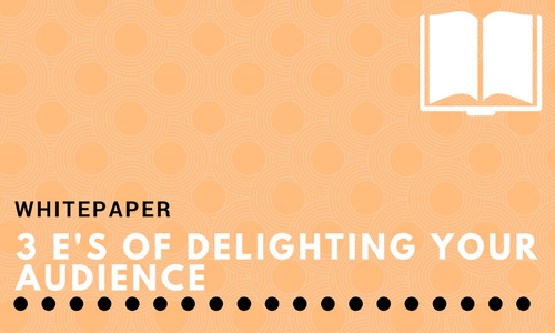 3 E's of Delighting Your Audience