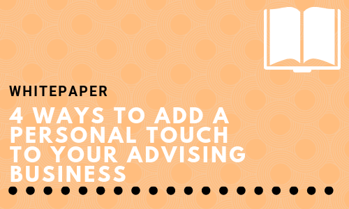 4 Ways to Add a Personal Touch to Your Advising Business