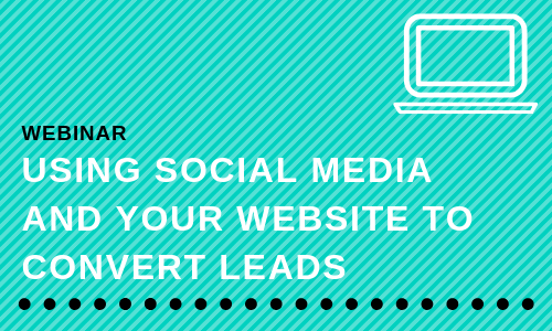 Using Social Media and Your Website to Convert Leads