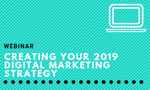 Creating Your 2019 Digital Marketing Strategy