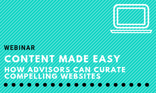Content Made Easy: How Advisors Can Curate Compelling Websites
