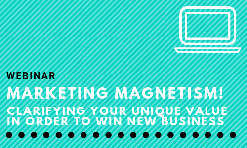 Marketing Magnetism! Clarifying your unique value in order to win new business