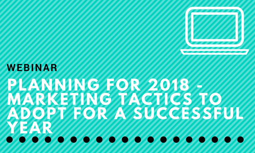 Webinar: Planning for 2018 - Marketing Tactics to Adopt for a Successful Year