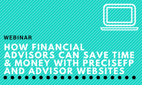 Webinar: How Financial Advisors Can Save Time & Money With PreciseFP and Advisor Websites