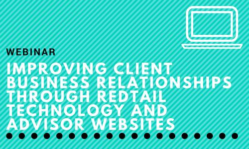 Webinar: Improving Client Business Relationships Through Redtail Technology and Advisor Websites