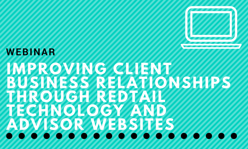 Webinar: Improving Client Business Relationships Through Redtail Technology and Advisor Websites