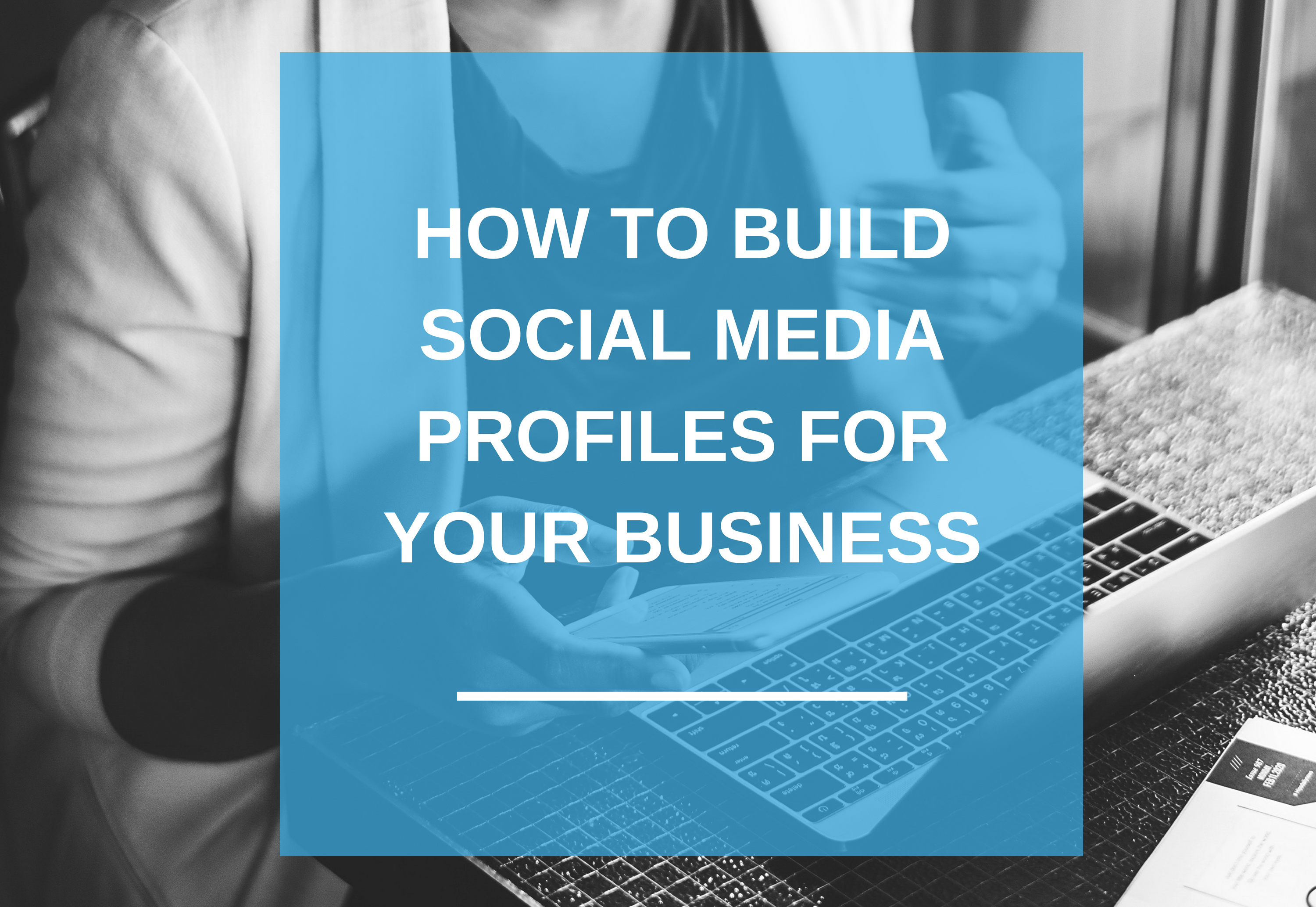 How to Build Social Media Profiles for your Business (Blog cover)-1