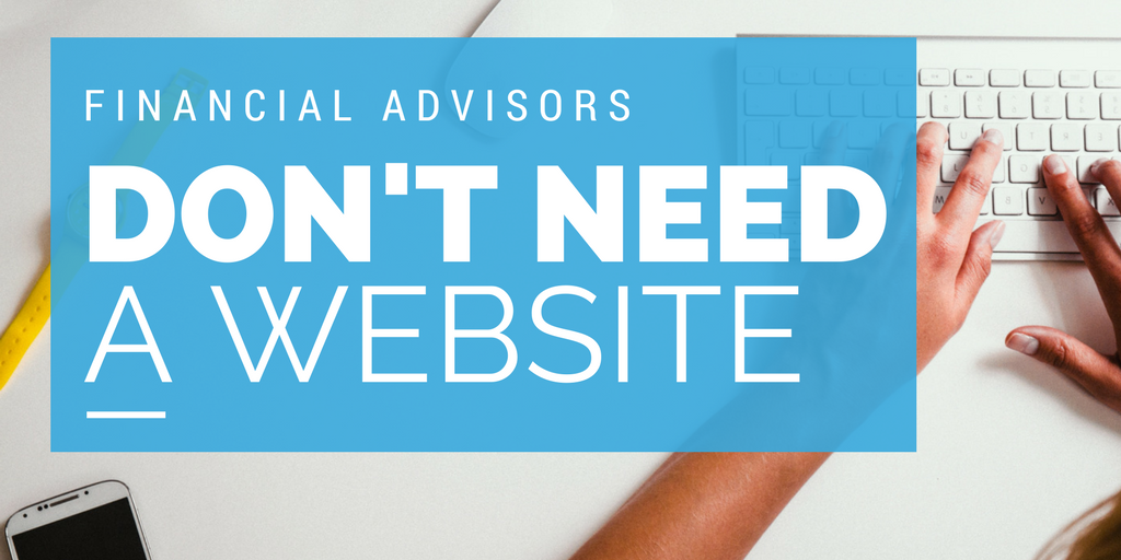 Financial-advisors-dont-need-websites-3.png